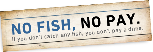 No fish, no pay! If you don't catch any fish, you don't pay.
